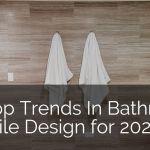 10 Top Trends In Bathroom Tile Design For 2020 Home Remodeling Contractors Sebring Design Build