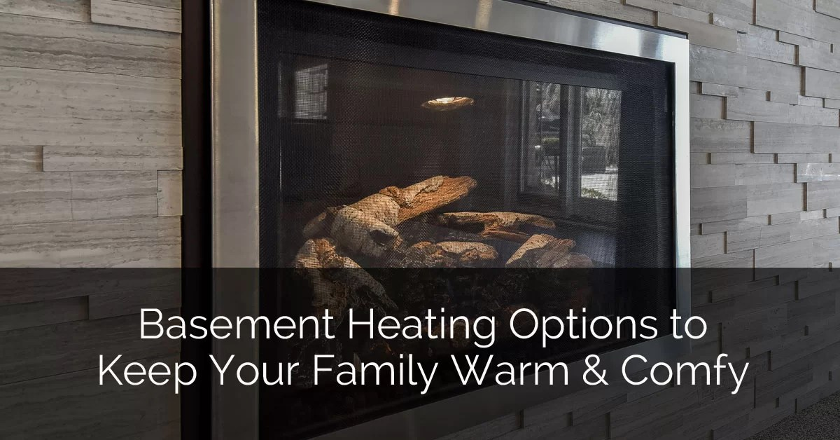 Basement Heating Options To Keep Your Family Warm Amp Comfy