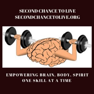 Second Chance to Live -- Empowering Brain, Body and Spirit One Skill at a Time -- The Benefits of Neuroplasticity