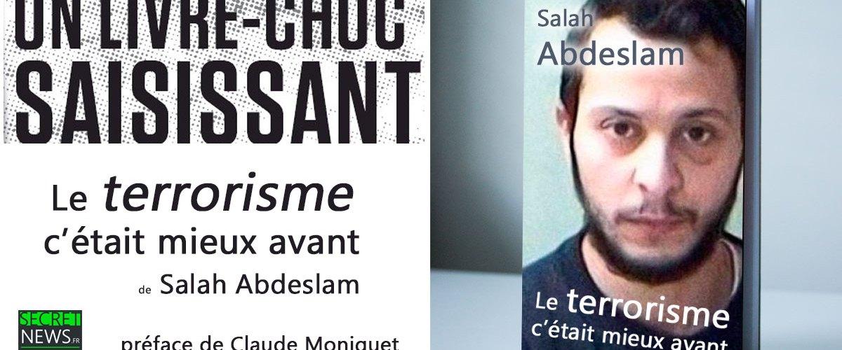 """""""Le terrorisme c'était mieux avant"""" - Le livre choc de Salah Abdeslam (préfacé par Claude Moniquet)"""