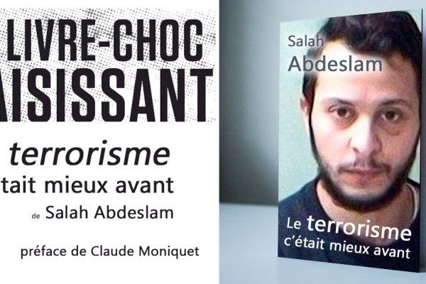 """""""Le terrorisme c'était mieux avant"""" – Le livre choc de Salah Abdeslam (préfacé par Claude Moniquet)"""