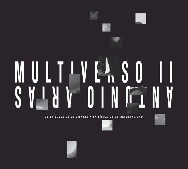 Multiverso II: De la soleá de la ciencia a la física de la imortalidad Antonio Arias