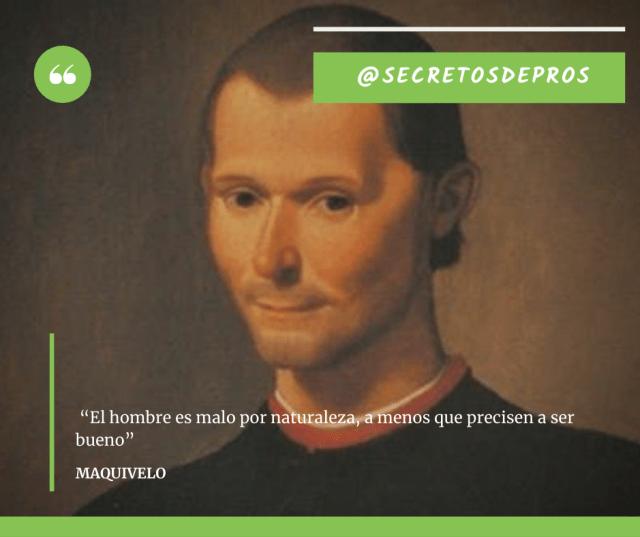 """Maquiavelo """"El hombre es malo por naturaleza, a menos que precisen a ser bueno"""""""
