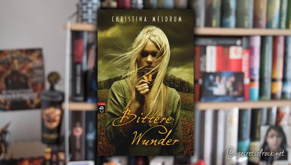"Christina Meldrum: ""Bittere Wunder"""