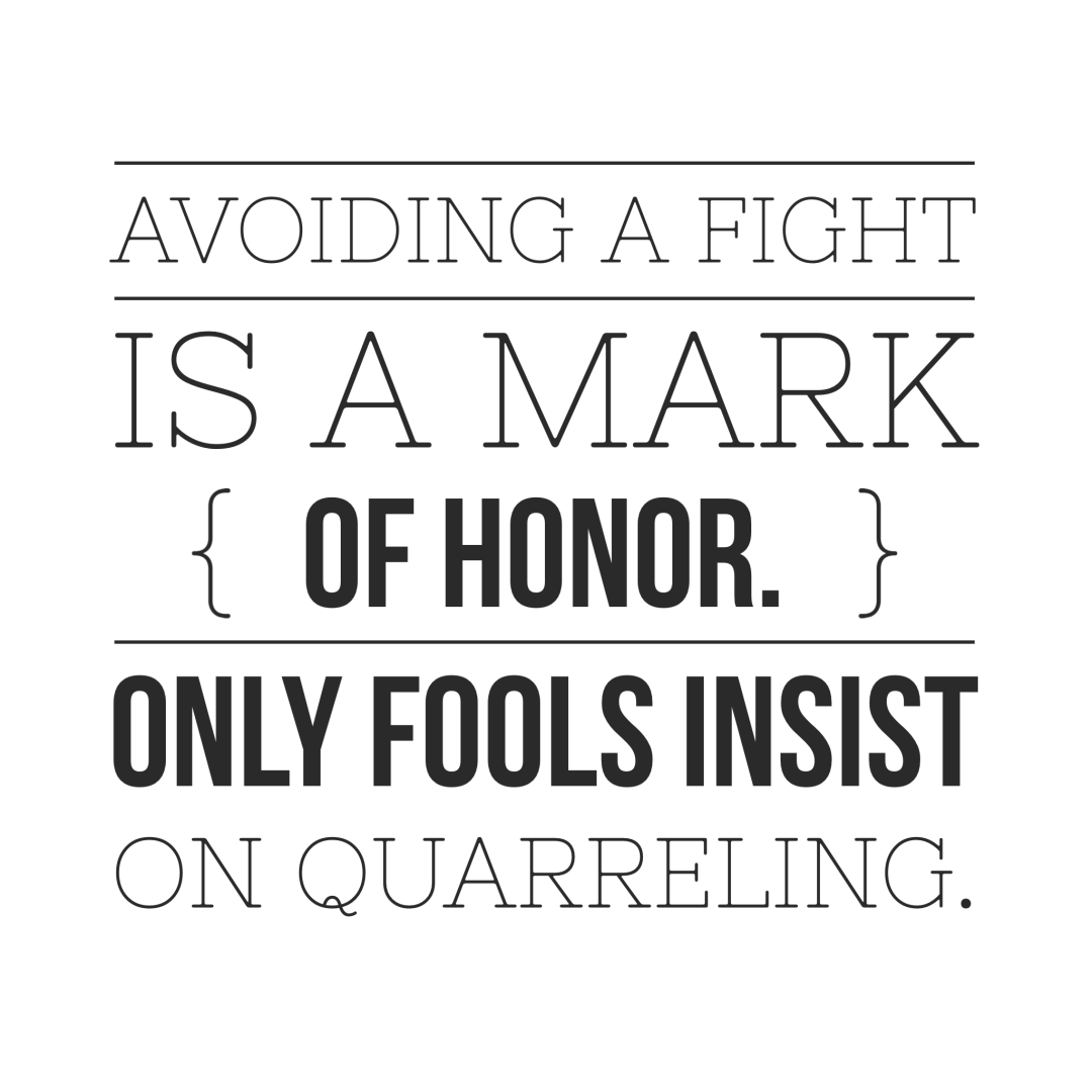 Avoiding a fight is a mark of honor