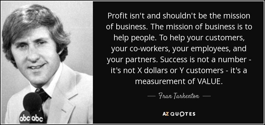 profit isnt and shouldnt be the mission of business