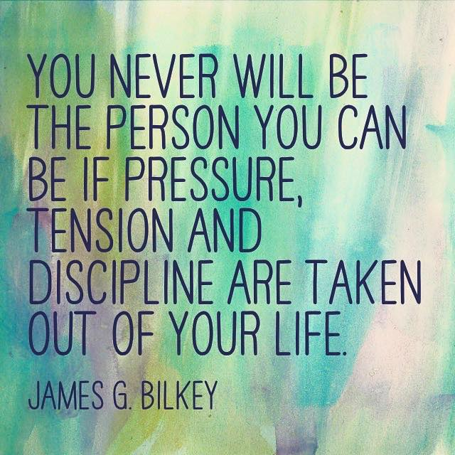 You will never be you without presure tension and discipline