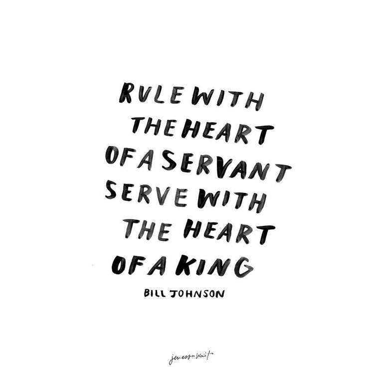 Rule with the heart of a servant serve with the heart of a king