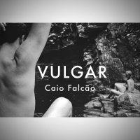 Caio Falcão, Vulgar (Selo Risco)