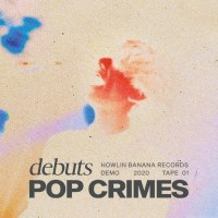 Avant-première : Pop Crimes, Debuts (Howlin' Banana)