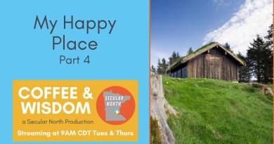 Coffee & Wisdom 02.108: My Happy Place Part 4