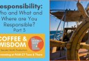 Coffee & Wisdom 02.113: Who, What, Where are You Responsible Part 3