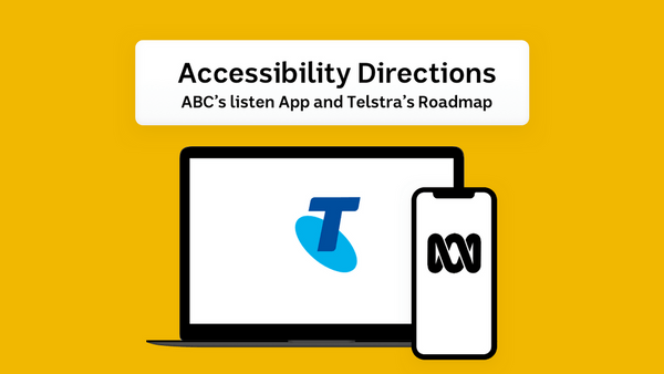 Accessibility Directions: Telstra's roadmap & ABC's listen ...