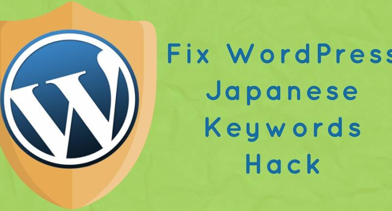 How To Fix Japanese Keywords Hack In Your WordPress Site?