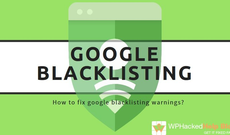 What is Google Blacklisting & How to Fix Google Blacklist Warnings?