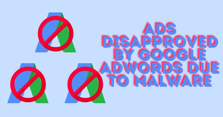 Google Ads Disapproved Due To Malicious or Unwanted Software [FIXED]