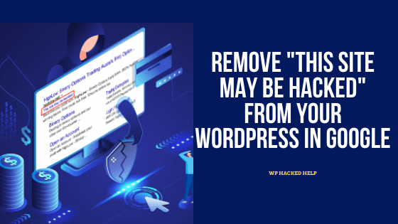 "How To Remove ""This Site May Be Hacked"" From WordPress in Google - GUIDE"