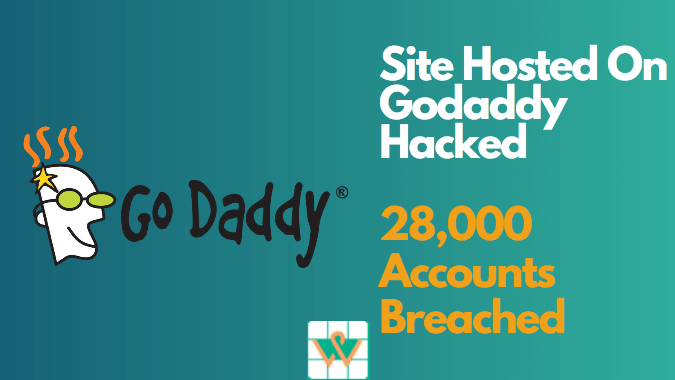 Site hosted on Godaddy hacked? 28,000 Accounts Breached