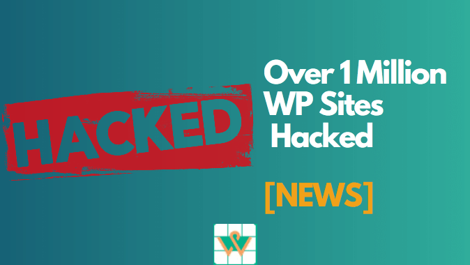 Over A Million WP Sites Hacked in Widespread Attacks – (News)