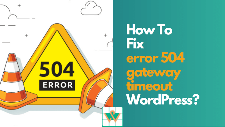 How To Fix The Error 504 Gateway Timeout in WordPress Site?