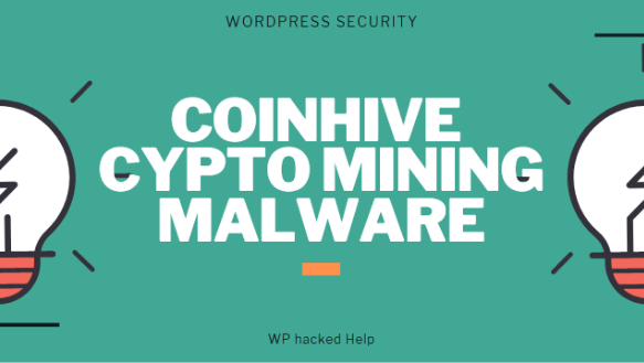 Find & Remove Crypto Mining CoinHive Malware From WordPress