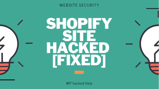 Shopify Hacked – How to Fix a Hacked Shopify Site?