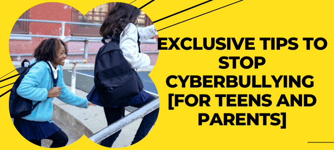 Exclusive Tips to Stop Cyberbullying [For Teens and Parents]