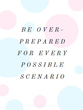 be overprepared for every possible scenario