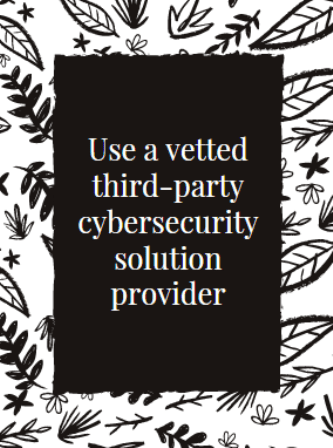 Use a vetted third-party cybersecurity solution provider