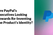 Are PayPal's Executives Looking Towards Re-Inventing the Product's Identity?
