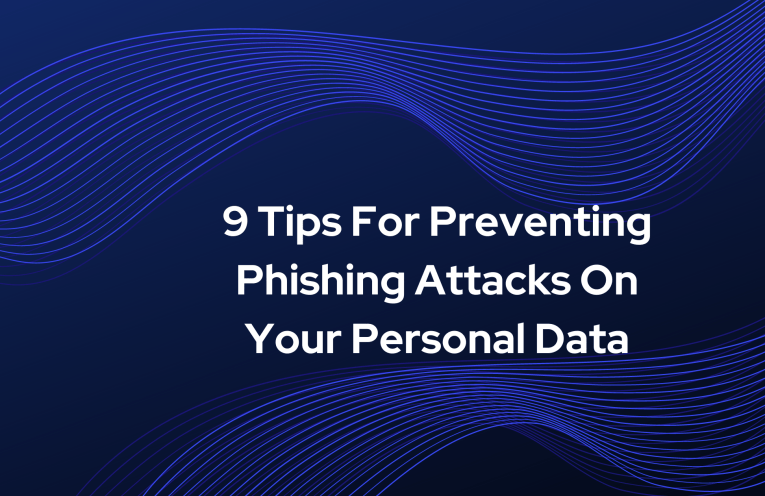 9 Tips For Preventing Phishing Attacks On Your Personal Data