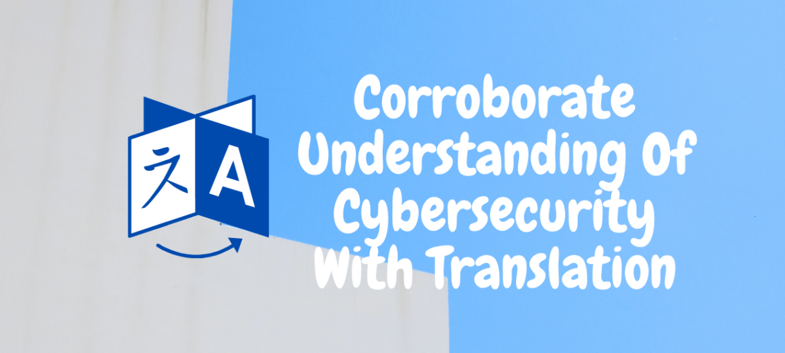 Corroborate Understanding Of Cybersecurity With Translation