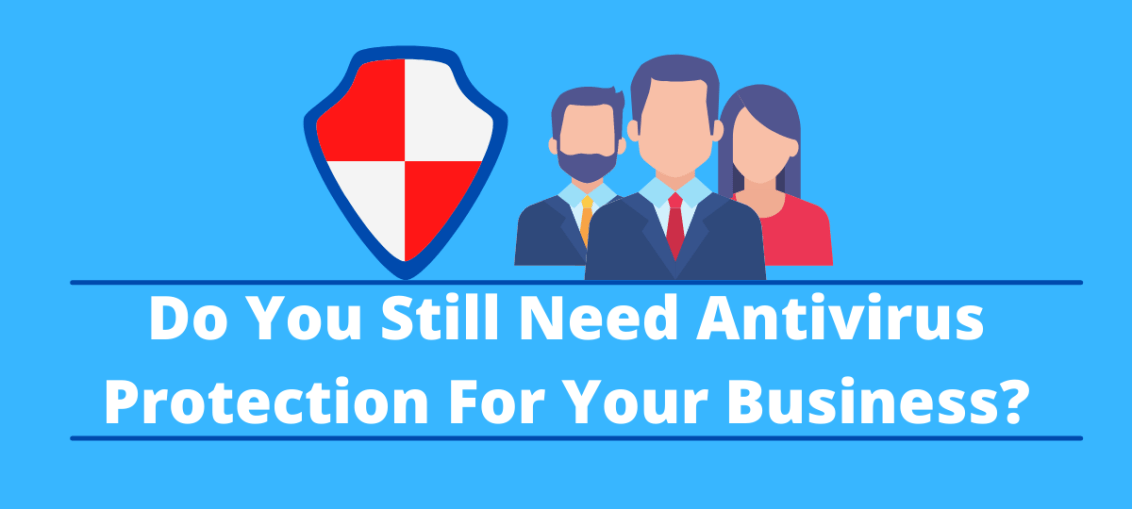 Do You Still Need Antivirus Protection For Your Business_