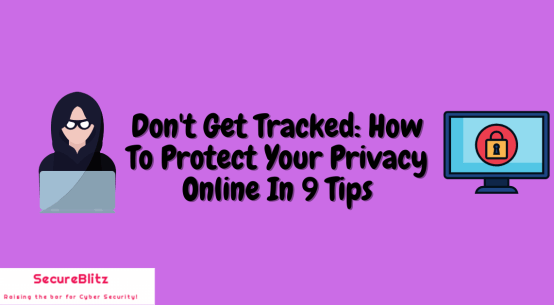 Don't Get Tracked_ How To Protect Your Privacy Online In 9 Tips