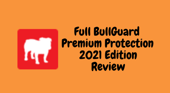 Full BullGuard Premium Protection 2021 Edition Review