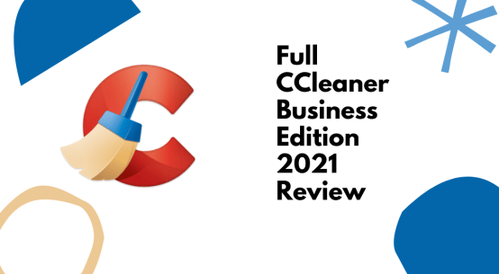 Full CCleaner Business Edition 2021 Review