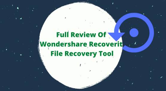 Full Review Of Wondershare Recoverit File Recovery Tool
