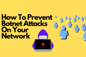 How To Prevent Botnet Attacks On Your Network