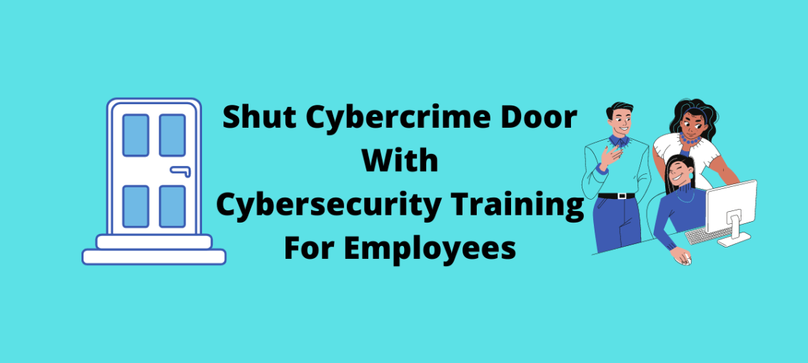 Shut Cybercrime Door With Cybersecurity Training For Employees