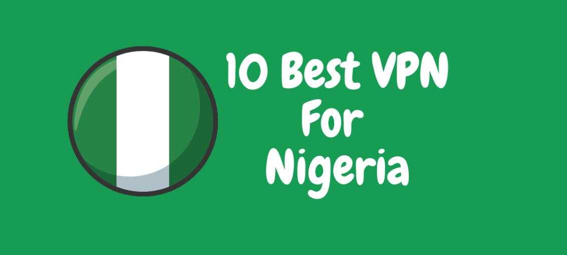 10 Best VPN For Nigeria [2021 LIST]