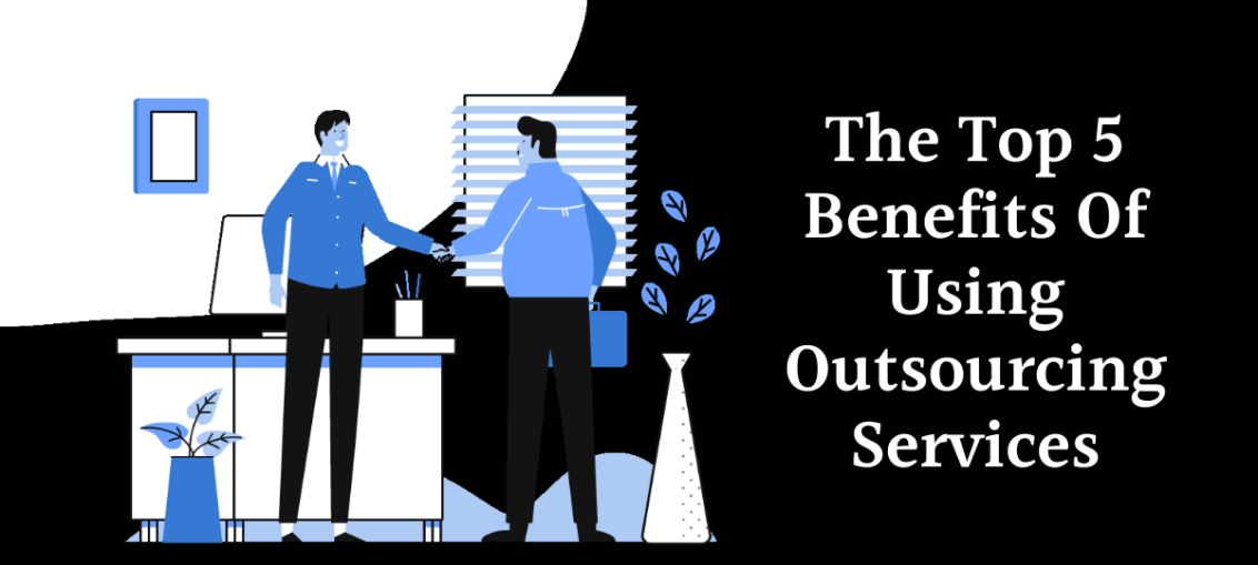 The Top 5 Benefits Of Using Outsourcing Services