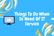 Things To Do When In Need Of IT Service