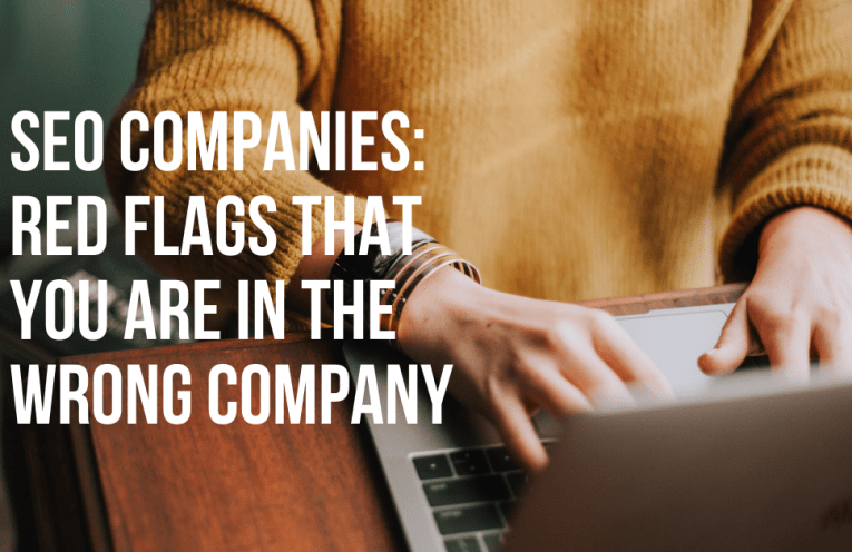 SEO Companies Red Flags That You Are In The Wrong Company
