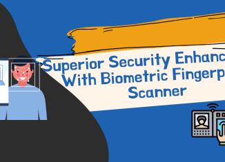 Superior Security Enhancement With Biometric Fingerprint Scanner