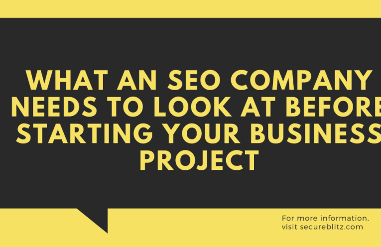What An SEO Company Needs To Look At Before Starting Your Business Project