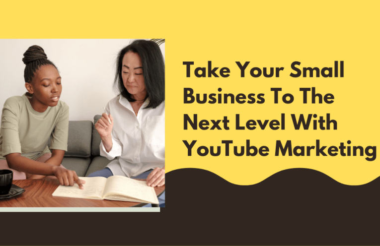 Take Your Small Business To The Next Level With YouTube Marketing