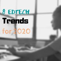8 EdTech Trends to Watch Out for This 2020
