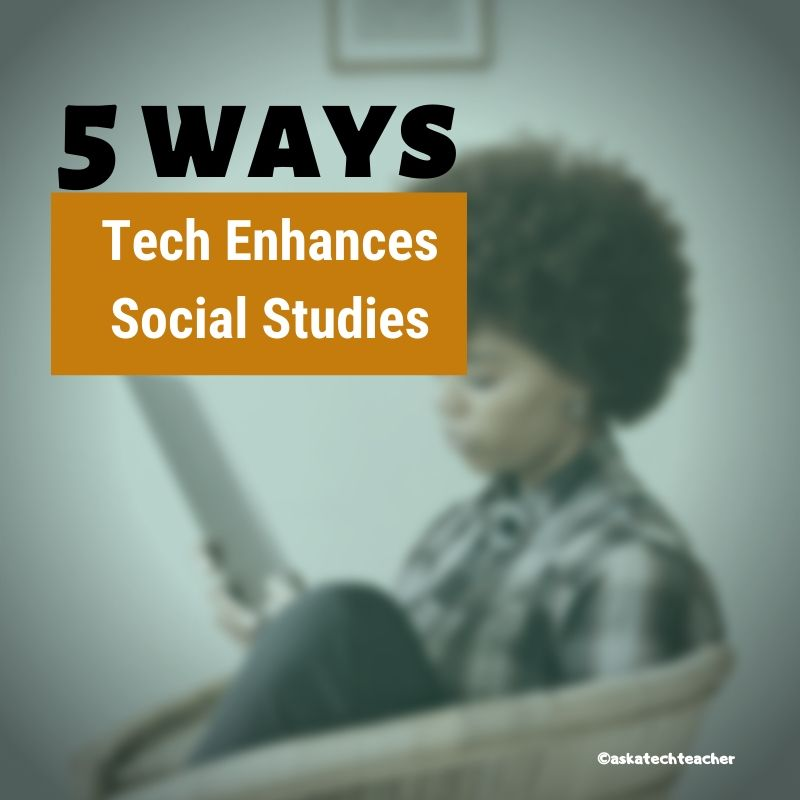 5 Ways Edtech Enhances Social Studies Lessons