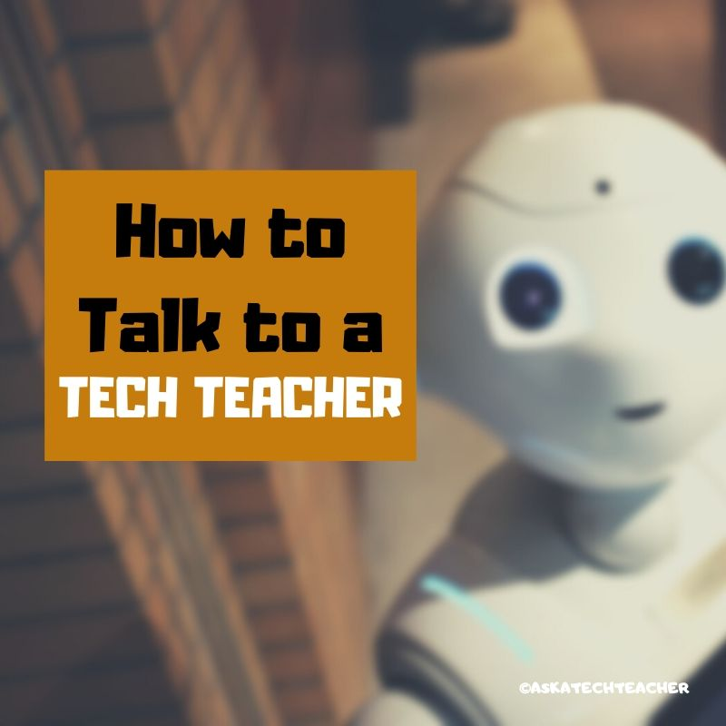 How to Talk to a Tech Teacher