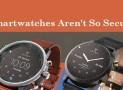 Tất cả smartwatch đều rất dễ bị hacker xâm nhập